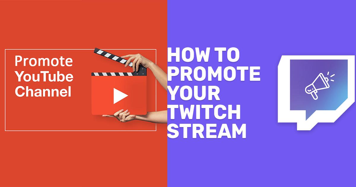 comment promouvoir chaine youtube et twitch